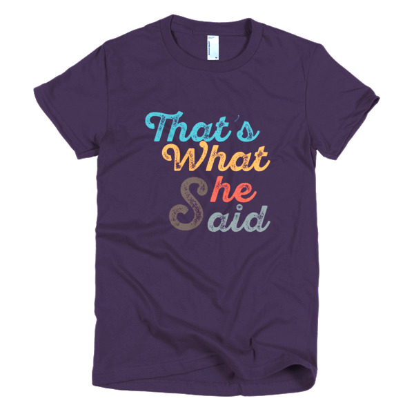 That's What She Said Women's T-Shirt