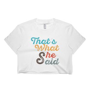 That's What She Said Short Sleeve Crop Top